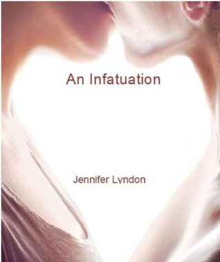 An Infatuation-Jennifer Lyndon