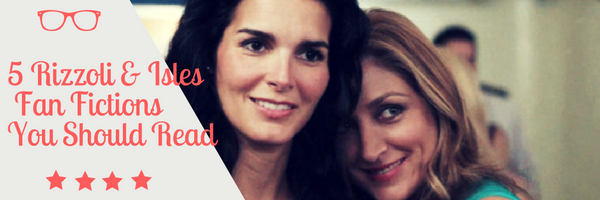 5 Rizzoli & Isles Fan Fictions